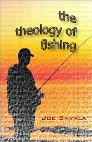 The Theology of Fishing  by  Joe Savala