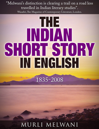 The Indian Short Story in English, 1835 -2008  by  Murli Melwani