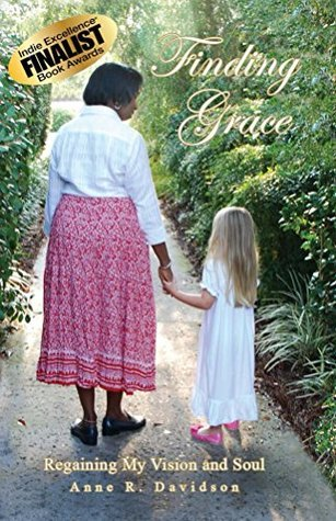 Finding Grace, Regaining My Vision and Soul  by  Anne Davidson