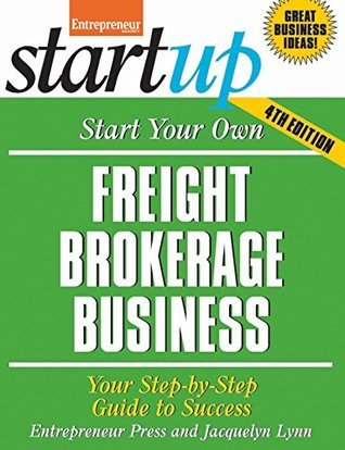 Start Your Own Freight Brokerage Business: Your Step-By-Step Guide to Success (StartUp Series)  by  Jacquelyn Lynn