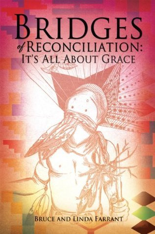 Bridges of Reconciliation: Its All About Grace Bruce and Linda Farrant