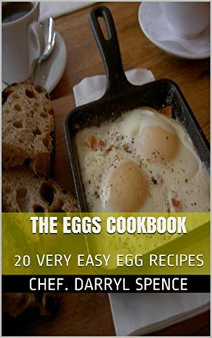 THE EGGS COOKBOOK: 20 VERY EASY EGG RECIPES  by  Chef. Darryl Spence