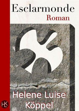 ESCLARMONDE: Die Ketzerin vom Montségur: Historischer Roman  by  Helene Luise Köppel