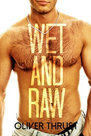 Wet and Raw  by  Oliver Thrust