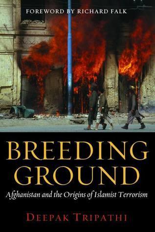 Breeding Ground: Afghanistan and the Origins of Islamist Terrorism  by  Deepak Tripathi