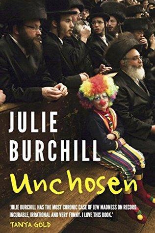Unchosen: Memoirs Of A Philo-Semite  by  Julie Burchill