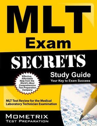 MLT Exam Secrets Study Guide: MLT Test Review for the Medical Laboratory Technician Examination Mlt Exam Secrets Test Prep Team