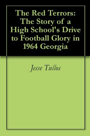 The Red Terrors: The Story of Glynn Academys Drive to Football Glory in 1964 Georgia  by  Jesse Tullos
