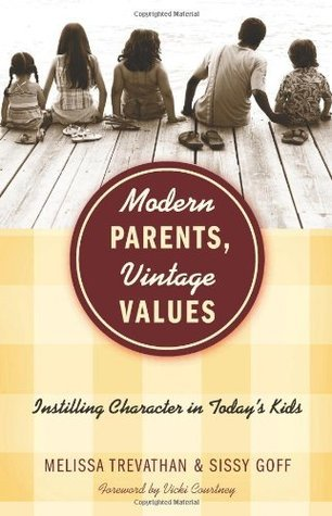Modern Parents, Vintage Values: Instilling Character in Today's Kids  by  Melissa Trevathan