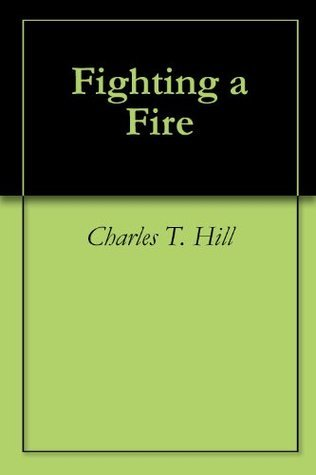 Fighting a Fire  by  Charles T. Hill