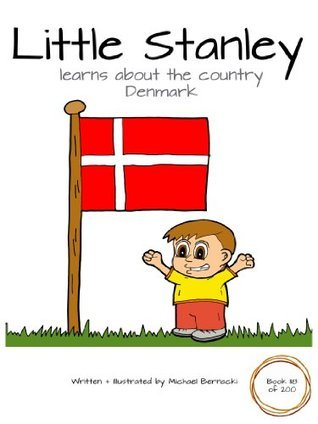 Little Stanley Learns About the Country Denmark (Book 118 of 200) (Little Stanley The Series) Michael Bernacki