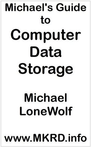 Michaels Guide to Computer Data Storage  by  Michael LoneWolf