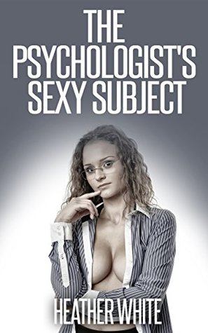 The Psychologists Sexy Subject  by  Heather White
