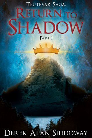 Return to Shadow Part I (Teutevar Saga #2)  by  Derek Alan Siddoway