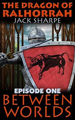 Between Worlds (The Dragon of Ralhorrah Book 1)  by  Jack Sharpe