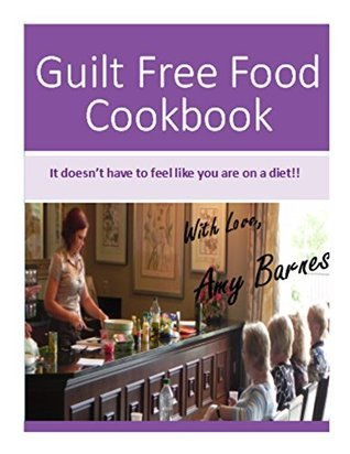 Guilt Free Food Cookbook Fittest Fat Girl by Amy Barnes