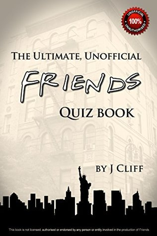 The Ultimate, Unofficial Friends Quiz Book J. Cliff