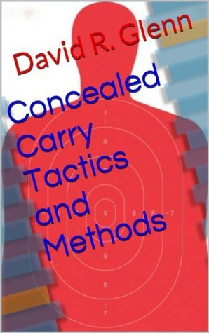 Concealed Carry Tactics and Methods David R. Glenn