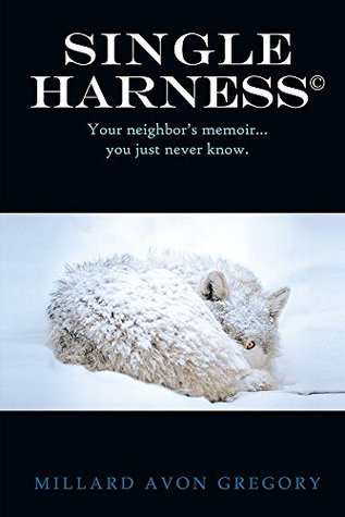 Single Harness©: Your neighbors memoir...you just never know.  by  Millard Avon Gregory