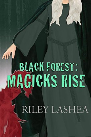 Black Forest: Magicks Rise (Black Forest Trilogy Book 2)  by  Riley Lashea