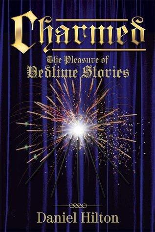 Charmed: The Pleasure of Bedtime Stories Daniel Hilton