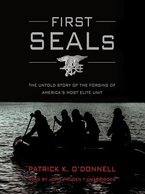 First SEALs: The Untold Story of the Forging of Americas Most Elite Unit Patrick K. ODonnell