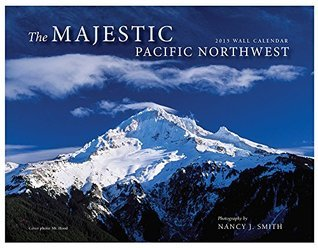 The Majestic Pacific Northwest 2015  by  Nature Photographer Nancy J. Smith