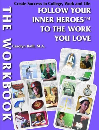 Follow Your Inner Heroes to the Work You Love: The WORKBOOK Carolyn Kalil