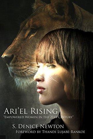 Ariel Rising: 21st Century Empowered Women S. Denice Newton