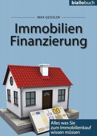 Immobilienfinanzierung - Alles, was Sie zum Immobilienkauf wissen müssen (biallobuch 1) Max Geißler