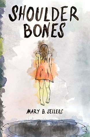 Shoulder Bones: A Collection of Short Stories about the Macabre, Femininity, and the Southern Childhood Mary B. Sellers