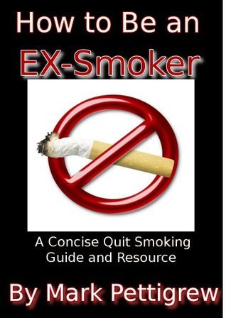 How to be an Ex-Smoker  by  Mark Pettigrew