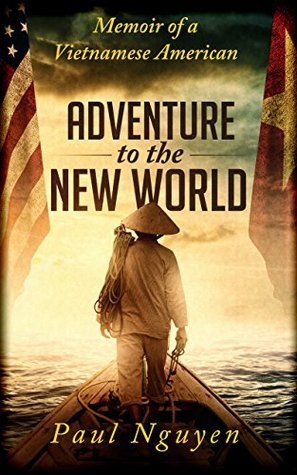 Adventure to the New World: A memoir of a Vietnamese American Paul Nguyen