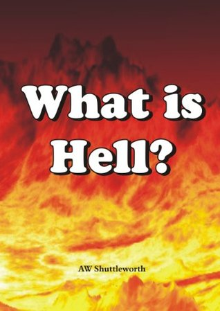 What is Hell? Andrew Shuttleworth