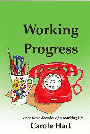 Working Progress: over three decades of a working lfe  by  Carole Hart