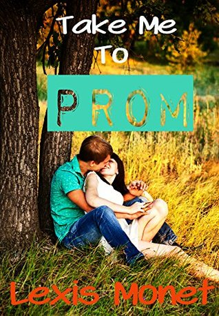 Take Me To Prom  by  Lexis Monet