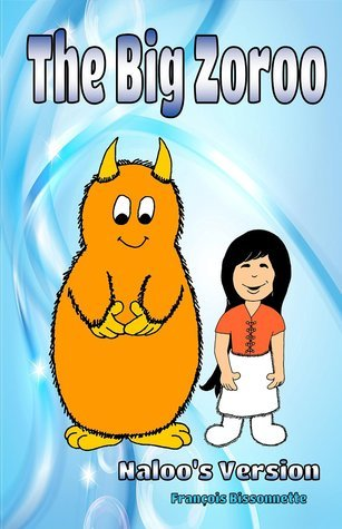 The Big Zoroo: Naloos version (Naloo and the Zirons Collection, #4)  by  Francois Bissonnette