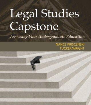 Legal Studies Capstone: Assessing Your Undergraduate Education Nance Kriscenski