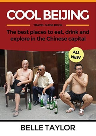 Cool Beijing Travel Guide: The best places to eat, drink and explore in the Chinese capital  by  Belle Taylor