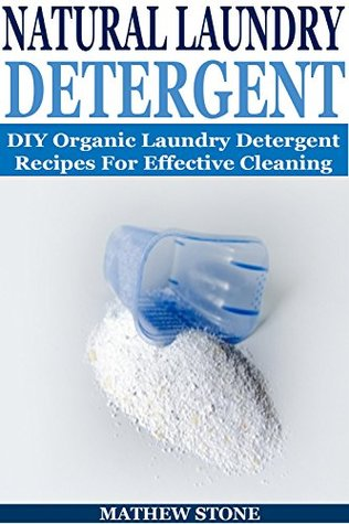 DIY LAUNDRY DETERGENT: Natural Cleaning Recipes For Household Cleaning: Make Your Own Laundry Detergent  by  Mathew Stone