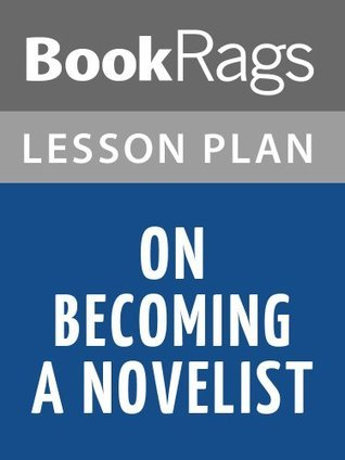 On Becoming a Novelist Lesson Plans BookRags