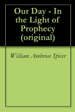 Our Day: In the Light of Prophecy William Ambrose Spicer