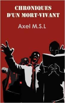 Chroniques dun mort vivant  by  Axel M.S.L.