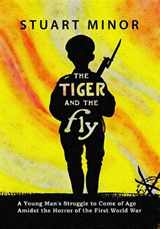 The Tiger and the Fly: A Young Mans Struggle to Come of Age Amidst the Horror of the First World War  by  Stuart Minor