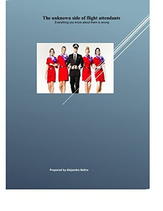 The unknown side of flight attendants: Everything you know about them is wrong Alejandro Beltre
