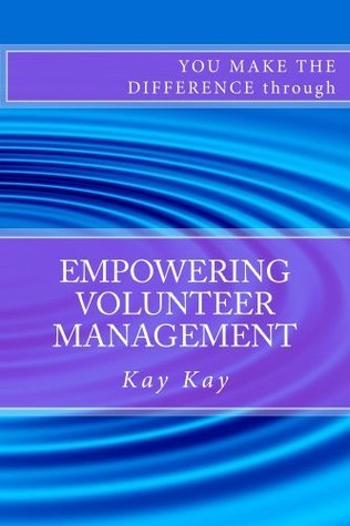 Empowering Volunteer Management (You Make the Difference through Book 4)  by  Kay Kay