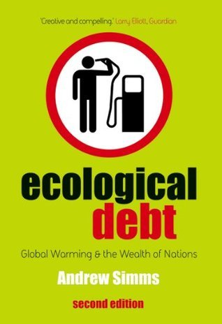 Ecological Debt: Global Warming and the Wealth of Nations Andrew Simms