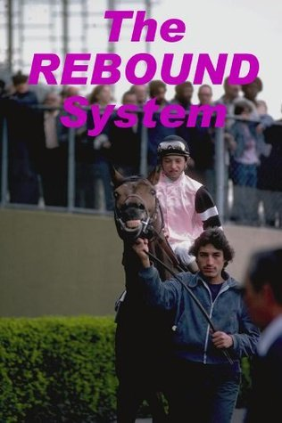 The Rebound Horse Racing System  by  Denny Nash