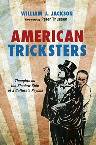American Tricksters: Thoughts on the Shadow Side of a Cultures Psyche  by  William J.  Jackson