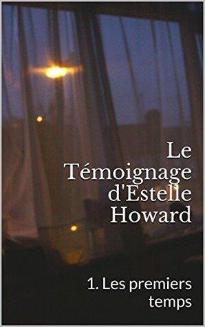 Le Témoignage dEstelle Howard: 1. Les premiers temps  by  Marianne Van Buren